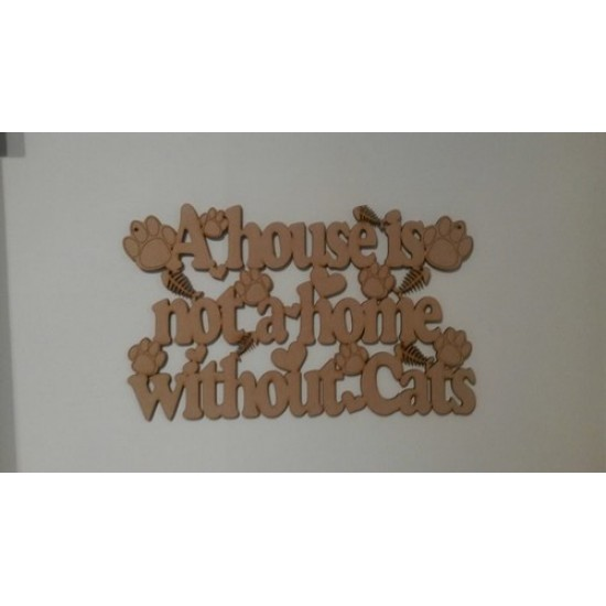 3mm MDF A house is not a home without Cats plaque