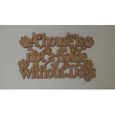 3mm MDF A house is not a home without Dogs plaque