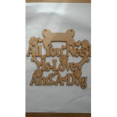 3mm MDF All you need is love and a Dog plaque Pet Quotes