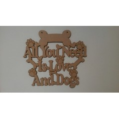3mm MDF All you need is love and Dogs plaque Quotes & Phrases