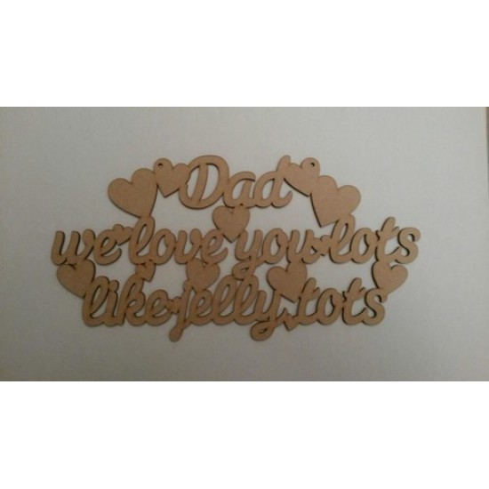 3mm MDF Dad we love you lots like jelly tots Fathers Day