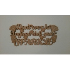 3mm MDF Don't ever let anyone dull your SPARKLE