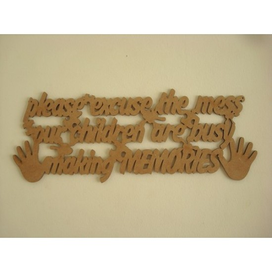 3mm MDF Please excuse the mess our children are making memories quote no border Home