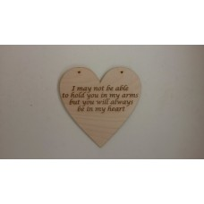 "3mm MDF Etched Heart with ""I may not be able to hold you in my arms....."