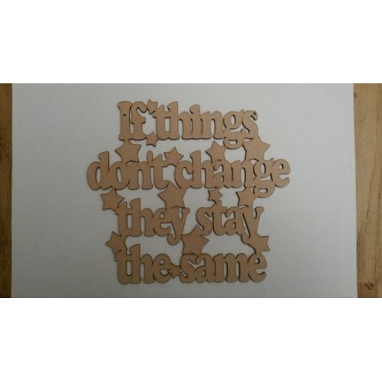 3mm MDF If things don't change they stay the same Home