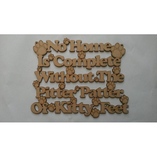 3mm MDF No Home is Complete Without The Pitter Patter of Kitty Feet Pet Quotes
