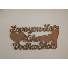 3mm MDF Love You Lots Like Vodka Shots plaque Naughty But Nice