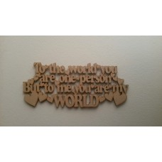 3mm MDF To the world you are one person but to me your are MY world hanging plaque Valentines