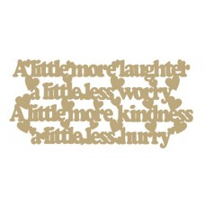 3mm MDF A little more laughter a little less worry A little more kindness a little less hurry Home