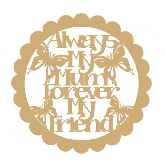 3mm MDF Always My Mum Forever My Friend (Scalloped Circle) Mother's Day