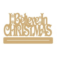 3mm MDF I Believe in Christmas with snowflakes - freestanding plinth Christmas Quotes & Signs