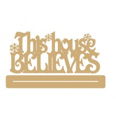 4mm MDF This House Believes - with snowflakes - freestanding plinth Christmas Quotes & Signs