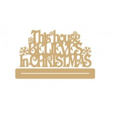 4mm MDF This House Believes in Christmas with snowflakes - freestanding plinth Christmas Quotes & Signs