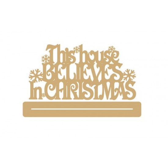 4mm MDF This House Believes in Christmas with snowflakes - freestanding plinth