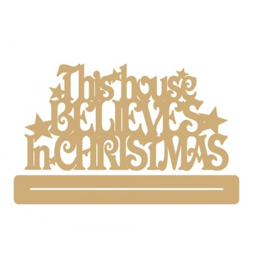 4mm MDF This House Believes in Christmas with stars - freestanding plinth Christmas Quotes & Signs