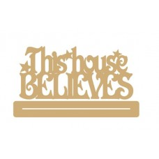 4mm MDF This House Believes with stars - freestanding plinth Christmas Quotes & Signs