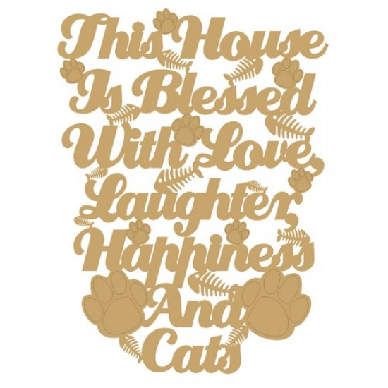 3mm MDF This house is blessed with Love, Laughter, Happiness and Cats plaque Pet Quotes
