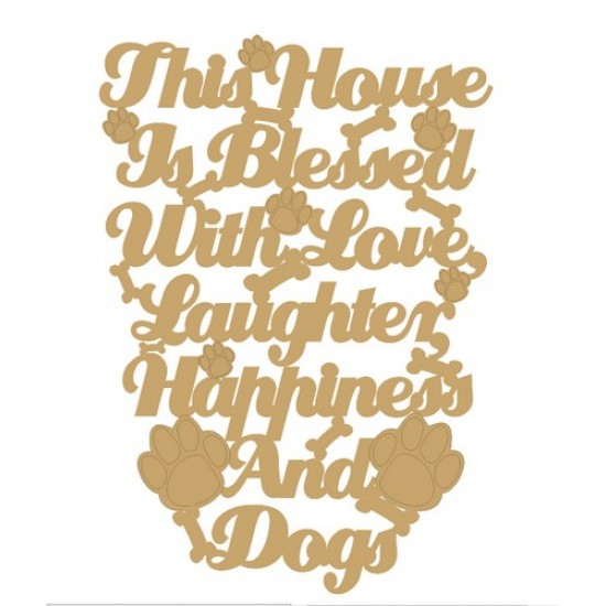 3mm MDF This house is blessed with Love, Laughter, Happiness and Dogs plaque Quotes & Phrases