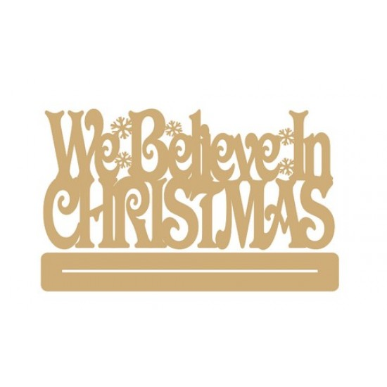 3mm MDF We Believe in Christmas with snowflakes - freestanding plinth Christmas Quotes & Signs