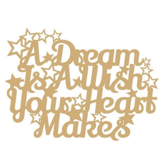 3mm MDF A Dream is a wish your heart makes (Version 2)