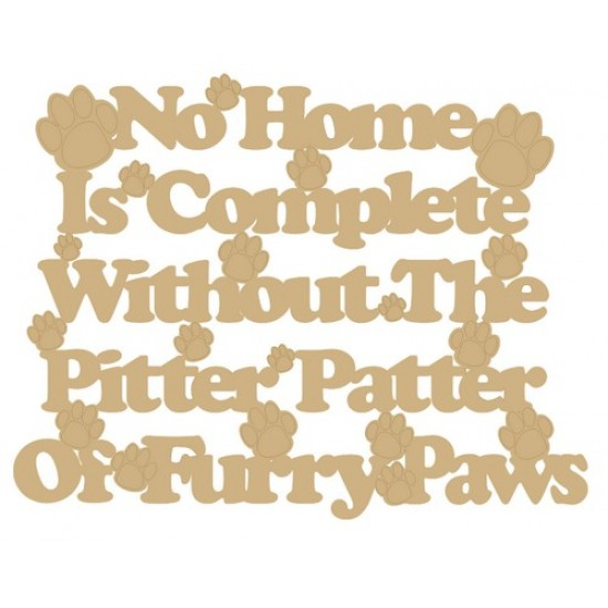 3mm MDF No Home is Complete Without The Pitter Patter of Furry Paws Pet Quotes