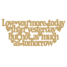 3mm MDF Love you more today than yesterday... Valentines