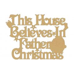 3mm MDF This house believes in father christmas sign Christmas Quotes & Signs