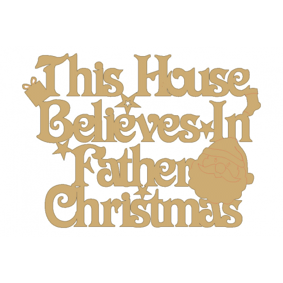 3mm MDF This house believes in father christmas sign
