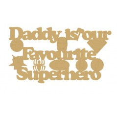 3mm MDF Daddy is my/our Favourite Superhero Fathers Day