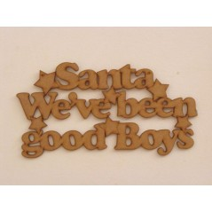 3mm MDF Santa we've Been a Good Boys hanging plaque Christmas Quotes & Signs