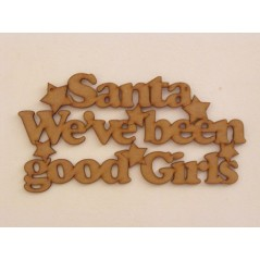 3mm MDF Santa we've Been a Good Girls hanging plaque Christmas Quotes & Signs