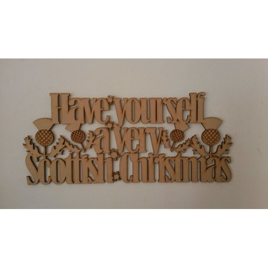 3mm MDF Have yourself a very Scottish Christmas sign (with thistles - 35cm)