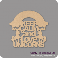 3mm mdf Keep Calm And Love Unicorns Quotes & Phrases