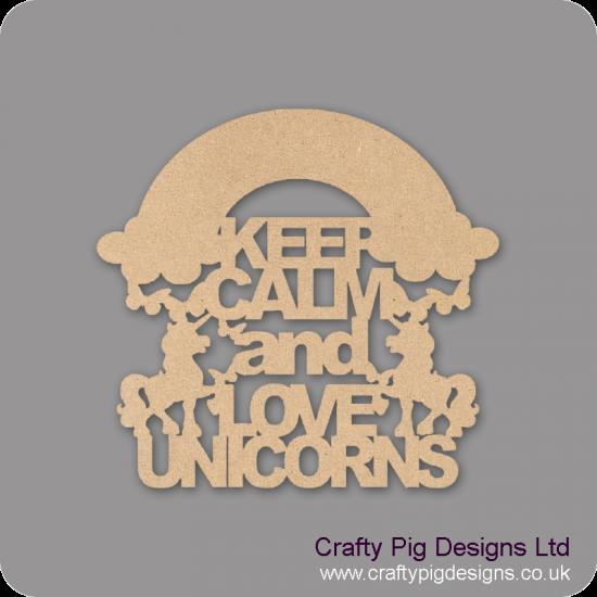3mm mdf Keep Calm And Love Unicorns