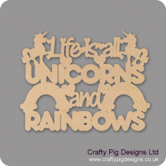3mm mdf Life Is All Unicorns And Rainbows Quotes & Phrases