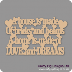 3mm MDF A House Is Made Of Bricks And Beams A Home Is Made Of LOVE And DREAMS Home
