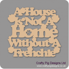 3mm MDF A House Is Not A Home Without A... (choose your pet breed) Personalised and Bespoke