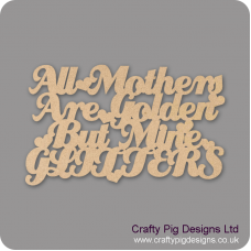 3mm MDF All mothers Are Golden But Mine Glitters/Sparkles Mother's Day