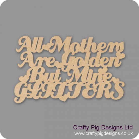 3mm MDF All mothers Are Golden But Mine Glitters/Sparkles