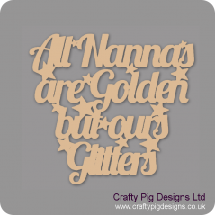 3mm MDF All Nannas Are Golden But Ours Glitters