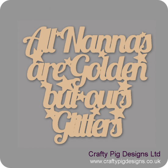 3mm MDF All Nannas Are Golden But Ours Glitters Mother's Day