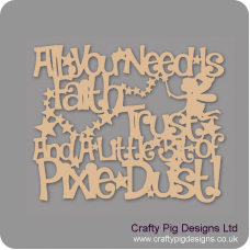 3mm MDF All You Need Is Faith Trust And A Little Bit Of Pixie Dust! Quotes & Phrases