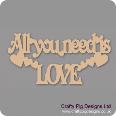 3mm MDF All You Need Is Love Hanging Plaque