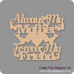 3mm MDF Always My Mother Forever My Friend (With Butterflies) Mother's Day