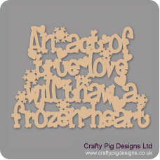 3mm MDF An Act Of True Love Will Thaw A Frozen Heart Sign - words only Valentines