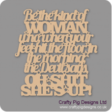 3mm MDF Be The Kind Of Woman...