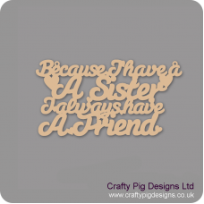 3mm MDF Because I Have A Sister I Always Have A Friend Hanging Plaque  For the Ladies