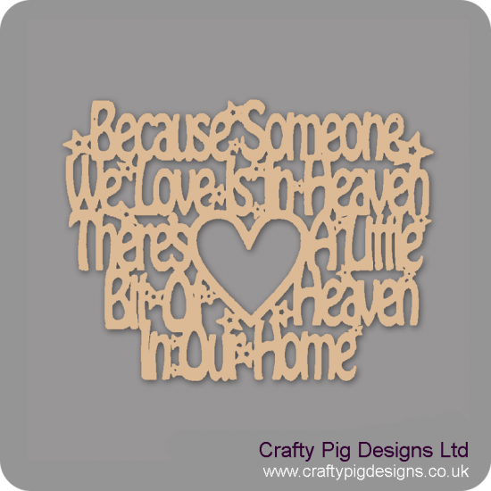 3mm MDF Because Someone We Love Is In Heaven - With Cut Out heart And Extra Heart to Stick On (new version) For the Ladies