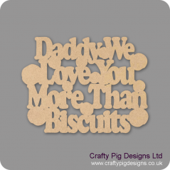3mm MDF Daddy We Love You More Than Biscuits