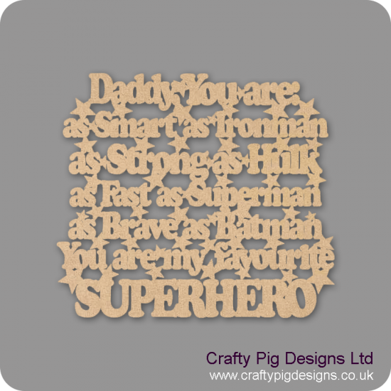 3mm MDF Daddy You Are: As Smart As Ironman, As Strong As Hulk, As Fast As........(with badges) Fathers Day